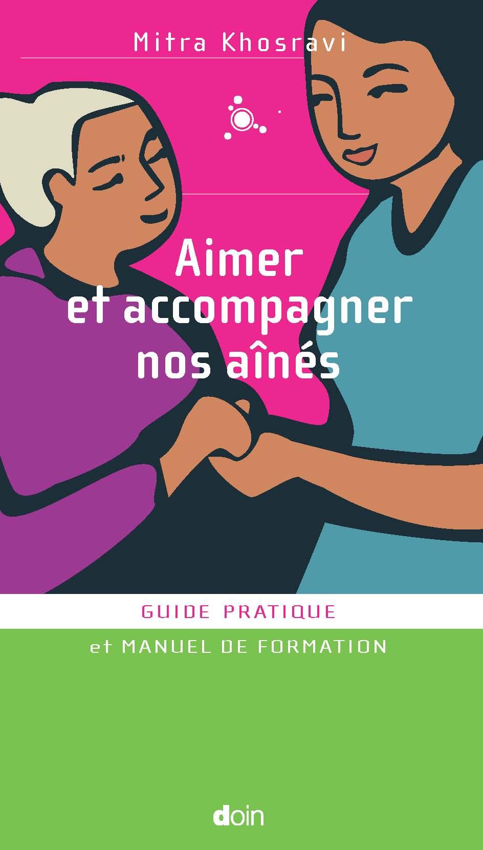 Aimer et accompagner nos aînés. Guide pratique et manuel de formation