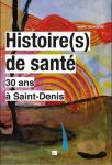 Histoire(s) de santé. 30 ans à Saint-Denis