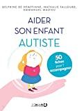 Aider son enfant autiste. 50 fiches pour l'accompagner