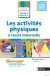Les activités physiques à l'école maternelle. Agir, s'exprimer, comprendre