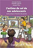 L'estime de soi de nos adolescents. Guide pratique à l'intention des parents