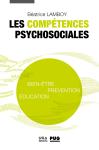 Les compétences psychosociales. Bien-être, prévention, éducation