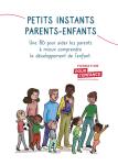 Petits instants parents-enfants. Une BD pour aider les parents à mieux comprendre le développement de l'enfant